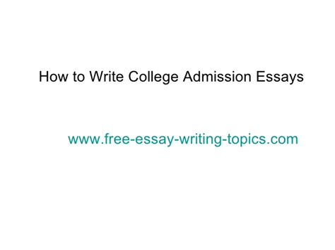 How To Write College Admission Essays by How To Write College Admission Essays