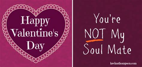 happy valentines day not happy s day you re not my soul mate kevin a