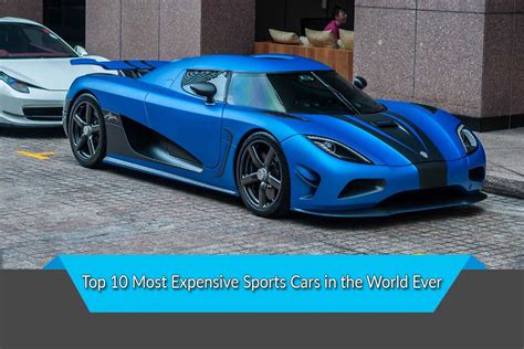 top 10 most expensive most expensive sports cars in the world ever top ten
