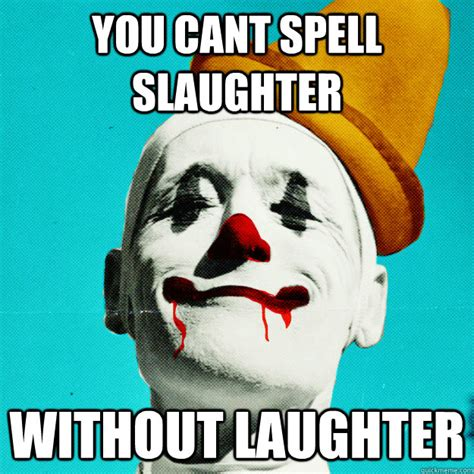 Cant Spell by You Can T Spell Quot Slaughter Quot Without Quot Laughter Quot Gonna
