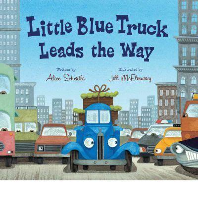 libro little blue truck leads little blue truck leads the way alice schertle 9780547575742
