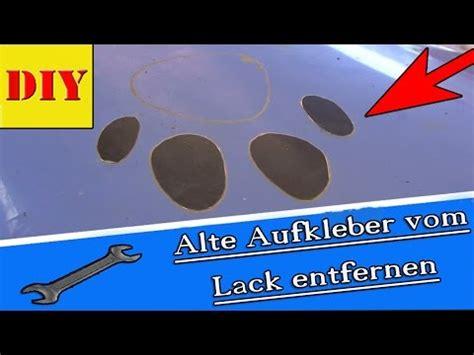 Aufkleber Autolack Entfernen by Einfach Kleber Entfernen Kleberreste Entfernen Aufkle