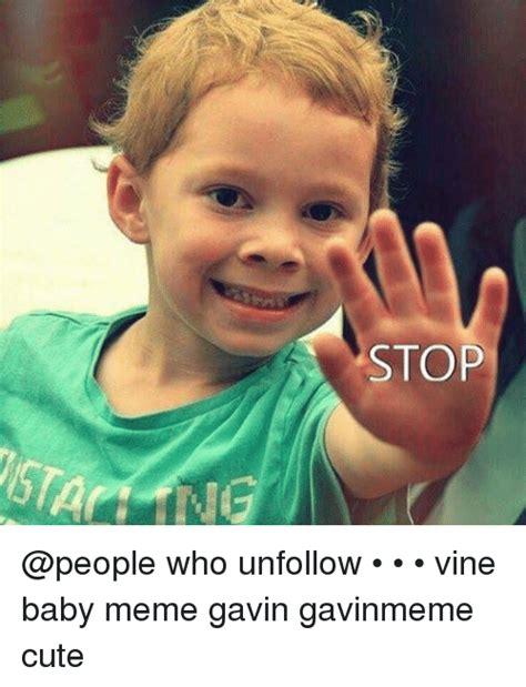 Meme Vines - stop who unfollow vine baby meme gavin gavinmeme