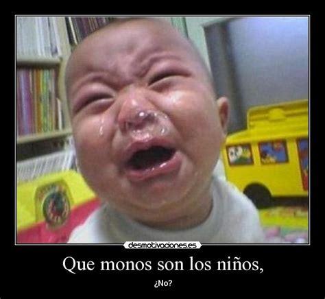imagenes de bebes llorando con frases im 225 genes y carteles de moco pag 47 desmotivaciones