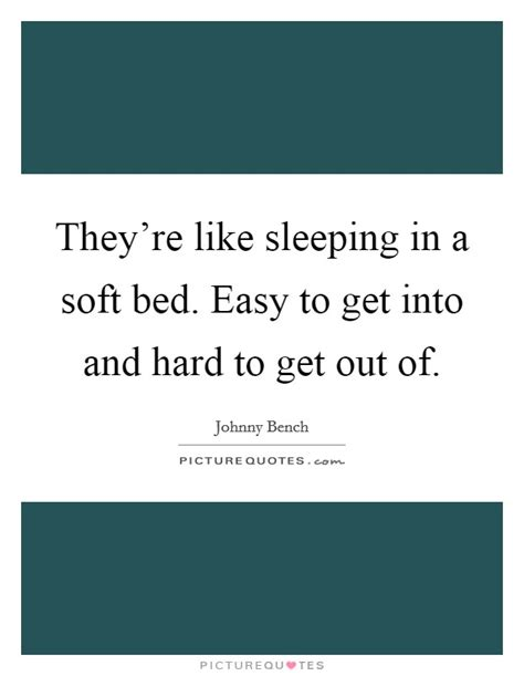 hard to get out of bed bed and sleeping quotes sayings bed and sleeping
