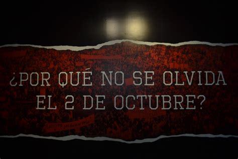 imagenes 2 de octubre no se olvida 191 por qu 233 no se olvida el 2 de octubre arte y cultura