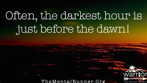 darkest hour is just before dawn the mental runner the darkest hour is just before the dawn