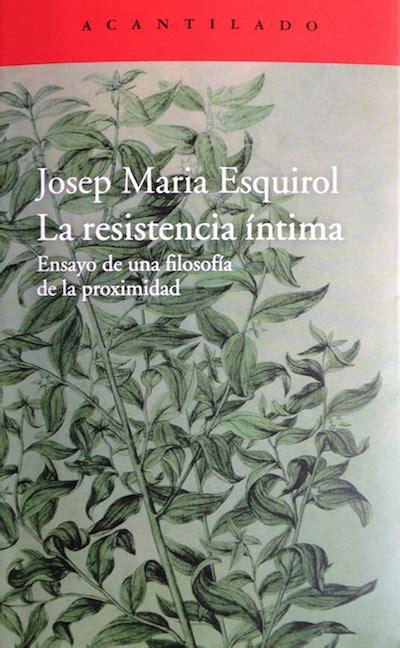 la resistencia ntima josep mar 237 a esquirol premio nacional de ensayo area libros