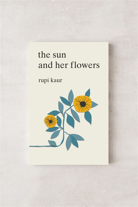quot the sun and her flowers quot by rupi kaur best poems