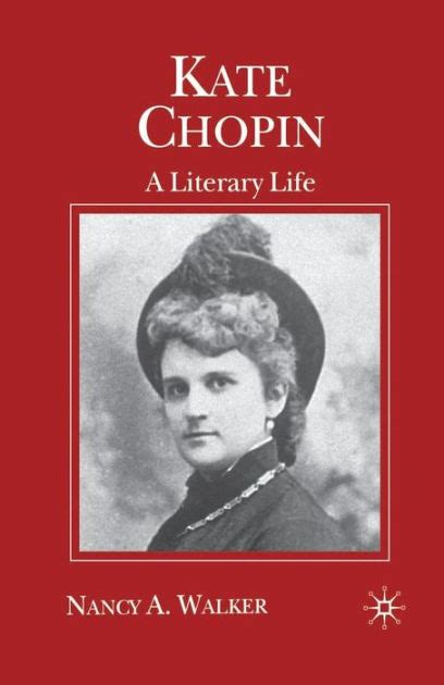 biography about kate chopin kate chopin a literary life by n walker hardcover