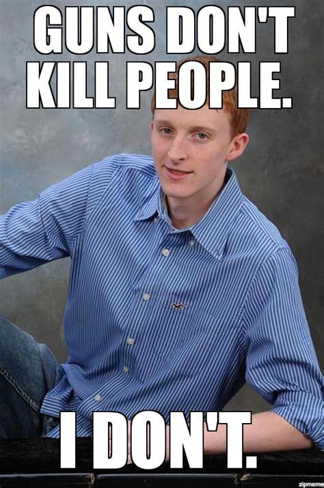 Seductive Memes - seductive ginger guns don t kill people i don t