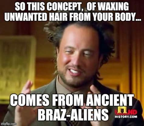 Waxing Meme - ancient aliens meme imgflip