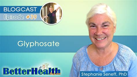 Dr Seneff Detox Glyphosate by Episode 39 Glyphosate With Dr Seneff Phd