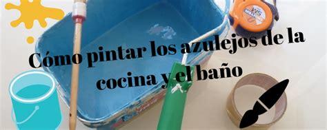 como pintar los azulejos de la cocina  el bano blog de