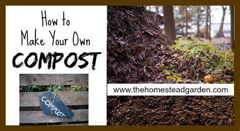 how to make your own compost the homestead garden the homestead garden