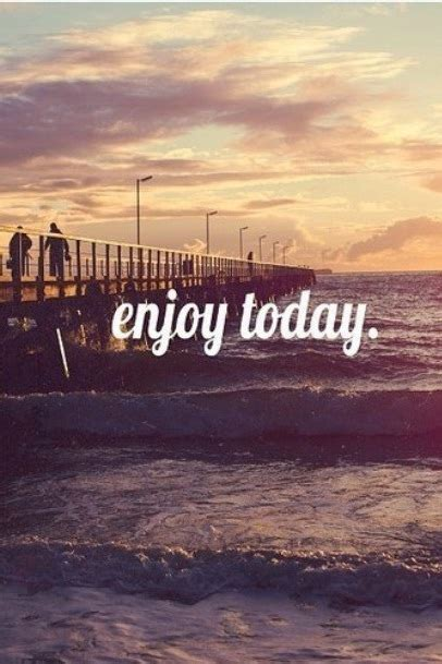 enjoy today pictures   images  facebook tumblr pinterest  twitter