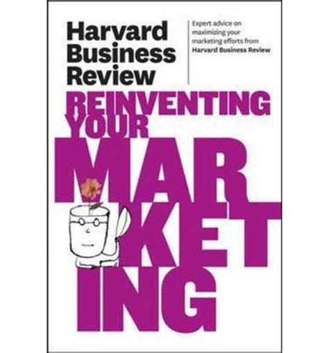Harvard Business Review Hbr Creativity In Advertising harvard business review on reinventing your marketing harvard business review 9781422162552