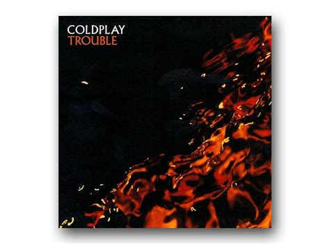 coldplay trouble lyrics coldplay trouble the 50 gloomiest songs of all time