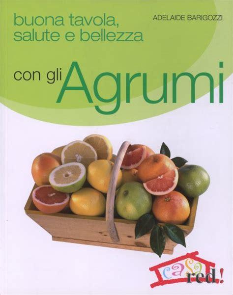 buona tavola buona tavola salute e bellezza con gli agrumi libro di
