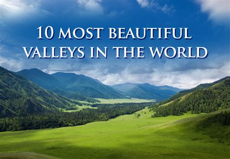 10 most beautiful valleys in the world around the world