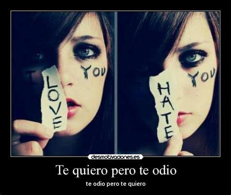 imagenes te amo pero te odio te quiero pero te odio desmotivaciones