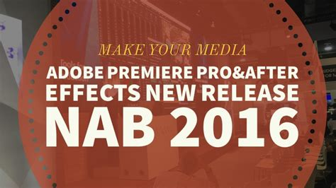 adobe premiere pro or after effects nab 2016 adobe premiere pro after effects new release