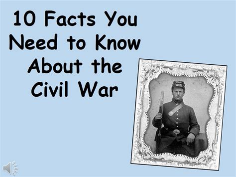 10 Facts About That You Need To by 10 Facts What Everyone Should About The Civil War
