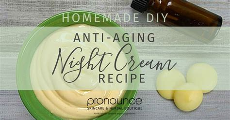 diy pronunciation anti aging night cream recipe pronounceskincare com