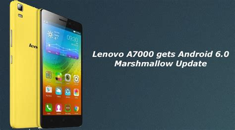 Hp Lenovo A7000 Ter Update lenovo a7000 gets android 6 0 marshmallow update in india