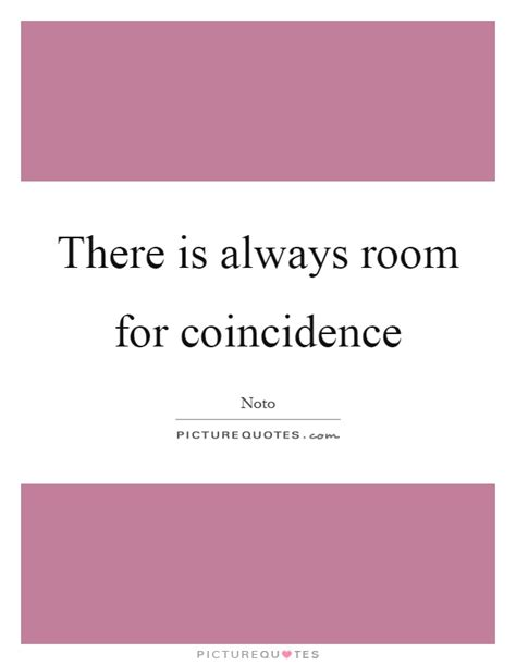 there is room for there is always room for coincidence picture quotes