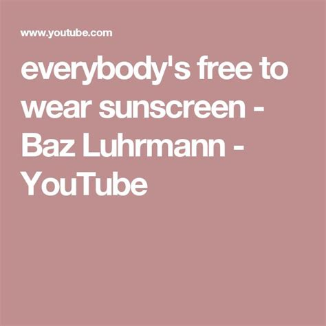 baz luhrmann everybody s free to wear sunscreen best 25 wear sunscreen ideas on speech for