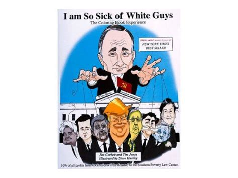 i am so sick of white guys the coloring book experience books i am so sick of white guys liberals celebrate