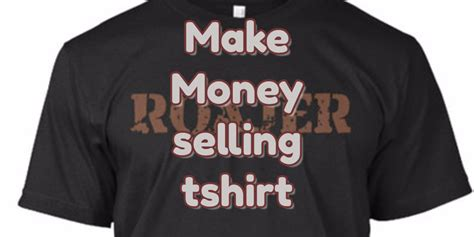 Selling T Shirts Online To Make Money - how to make money selling t shirts online roajer