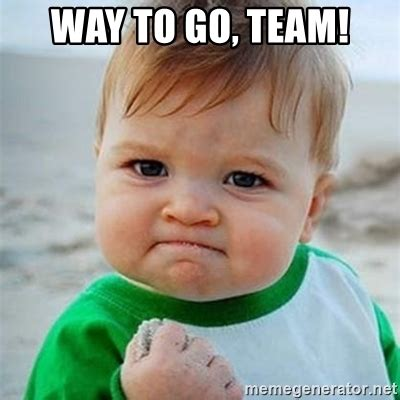 Way To Go Meme - way to go team victory baby meme generator