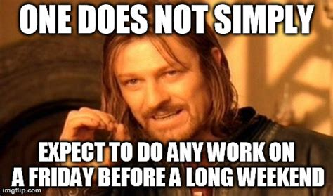 Long Weekend Meme - one does not simply meme imgflip
