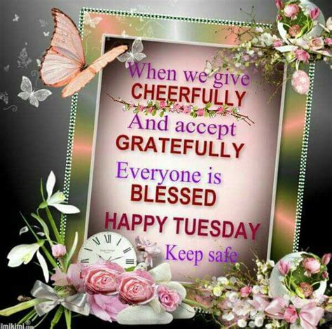 give cheerfully  accept gratefully   blessed happy tuesday  safe