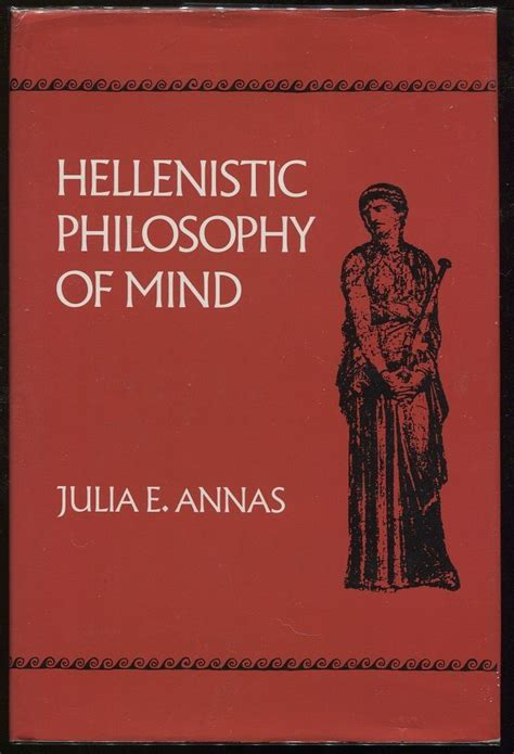 philosophy in the hellenistic hellenistic philosophy of mind by julia e annas first printing 1992 from evening star