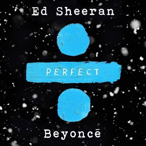 ed sheeran perfect ultimate guitar ed sheeran perfect duet feat beyonc 233 stereogum