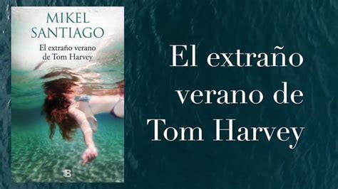libro extrano verano de tom el extra 241 o verano de tom harvey de mikel santiago booktrailer la voz del verso