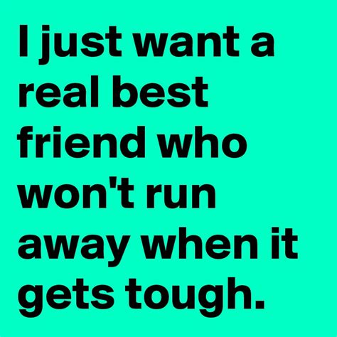 i want a friend i just want a real best friend who won t run away when it gets tough post by lily cx on