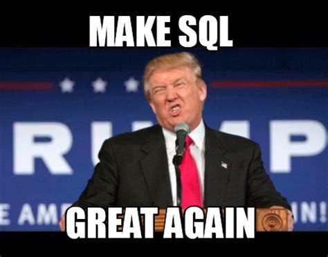 meme creator make sql great again meme generator at