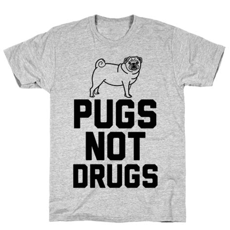 pugs not drugs shirt pugs not drugs t shirt human