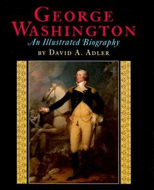 george washington picture book george washington an illustrated biography by david a
