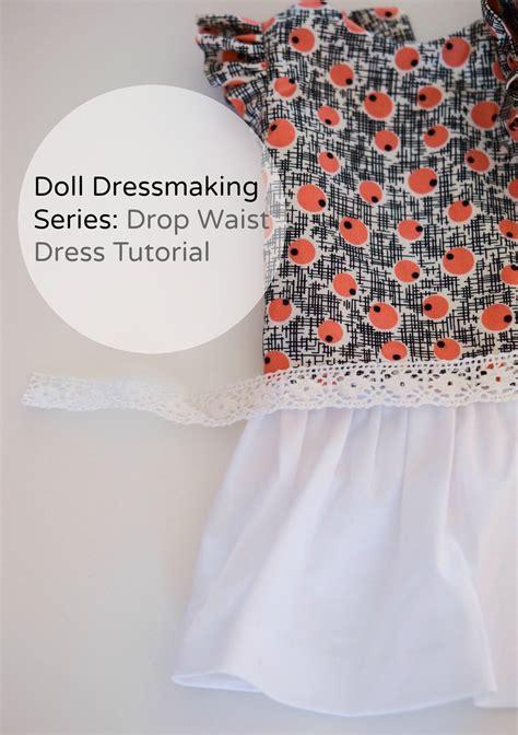 doll tutorial doll dressmaking tutorial drop waist dress phoebe egg