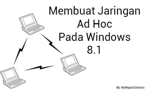 cara membuat jaringan lan di windows 8 1 membuat jaringan ad hoc di windows 8 1 solusi masalah