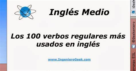 preguntas mas comunes en ingles con pronunciacion los 100 verbos regulares m 225 s usados en ingles reglas de