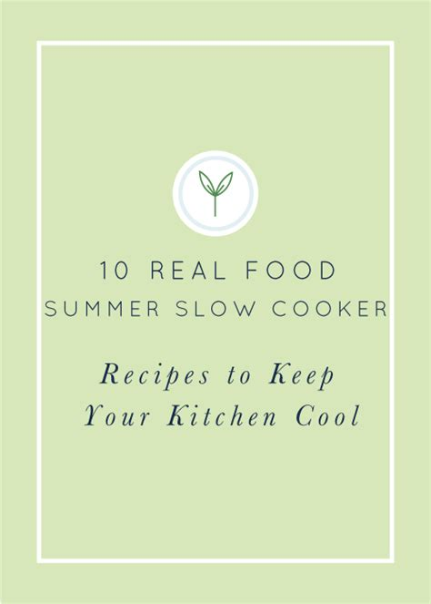 Keep Your Cing Food Cool by 10 Real Food Summer Cooker Recipes To Keep Your