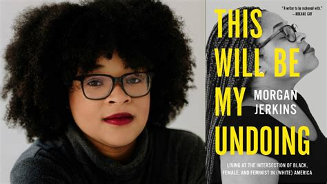 this will be my undoing living at the intersection of black and feminist in white america books jerkins this will be my undoing is a vital essay
