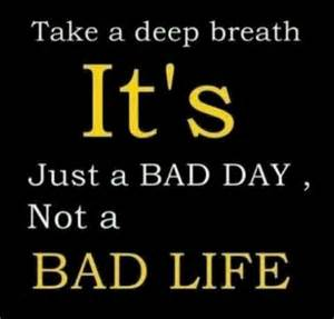 Bad Day Quotes Tough Day Quotes Quotesgram