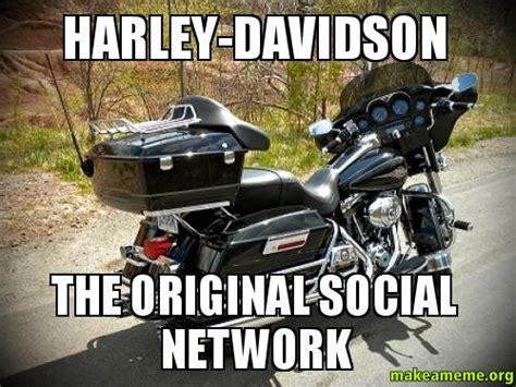 Harley Davidson Meme - harley davidson the original social network make a meme